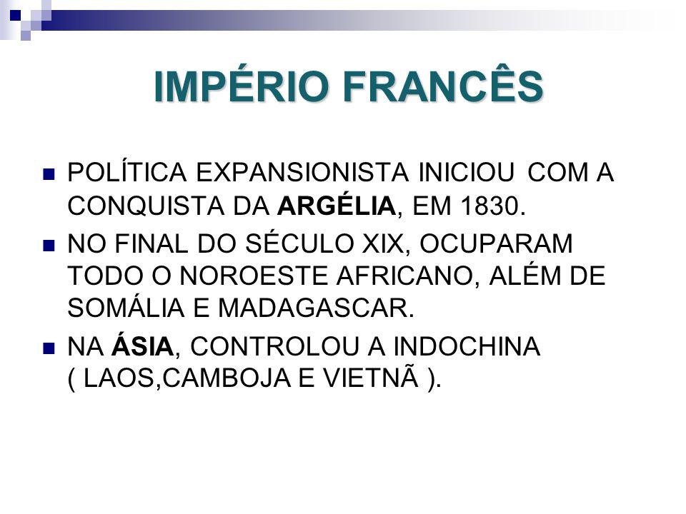 IMPÉRIO FRANCÊS POLÍTICA EXPANSIONISTA INICIOU COM A CONQUISTA DA ARGÉLIA, EM 1830.