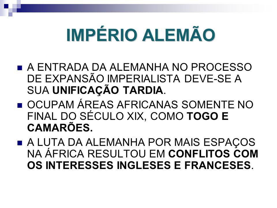 IMPÉRIO ALEMÃO A ENTRADA DA ALEMANHA NO PROCESSO DE EXPANSÃO IMPERIALISTA DEVE-SE A SUA UNIFICAÇÃO TARDIA.