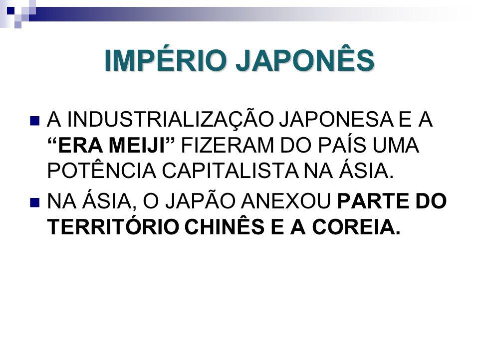 IMPÉRIO JAPONÊS A INDUSTRIALIZAÇÃO JAPONESA E A ERA MEIJI FIZERAM DO PAÍS UMA POTÊNCIA CAPITALISTA NA ÁSIA.