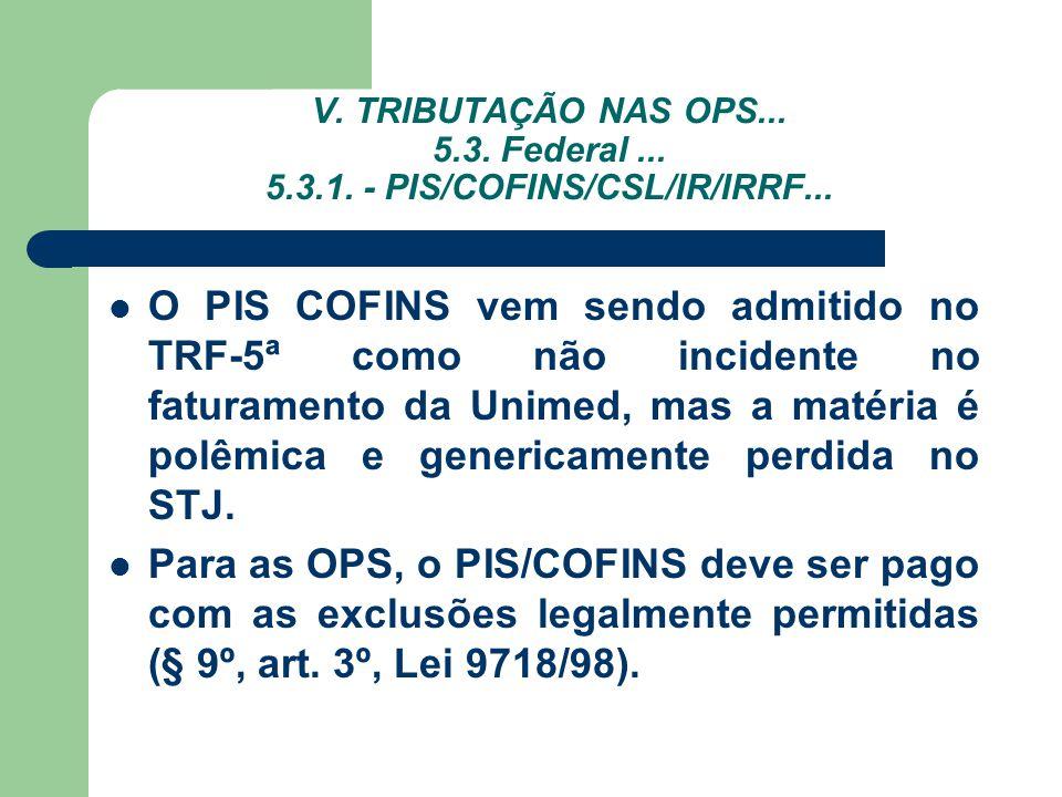 V. TRIBUTAÇÃO NAS OPS... 5.3. Federal ... 5.3.1. - PIS/COFINS/CSL/IR/IRRF...