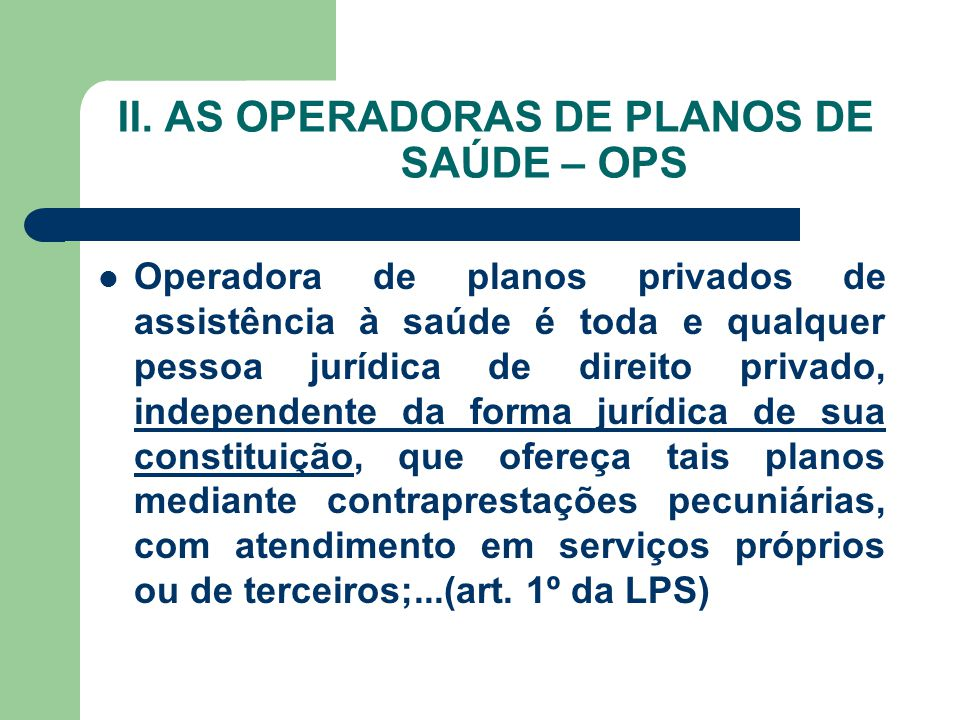 II. AS OPERADORAS DE PLANOS DE SAÚDE – OPS