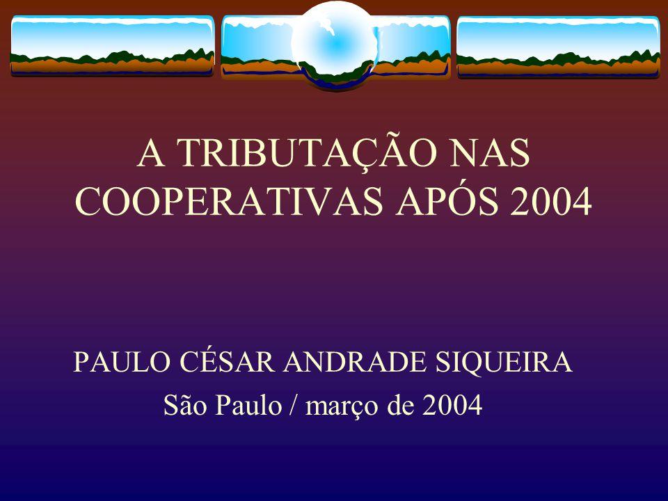 A TRIBUTAÇÃO NAS COOPERATIVAS APÓS 2004