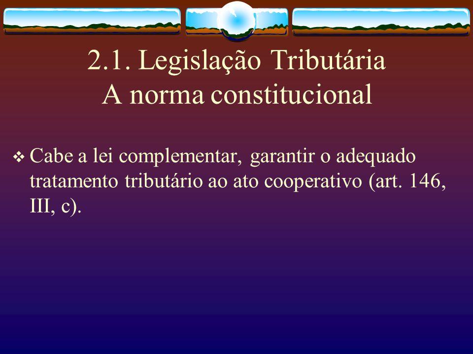 2.1. Legislação Tributária A norma constitucional