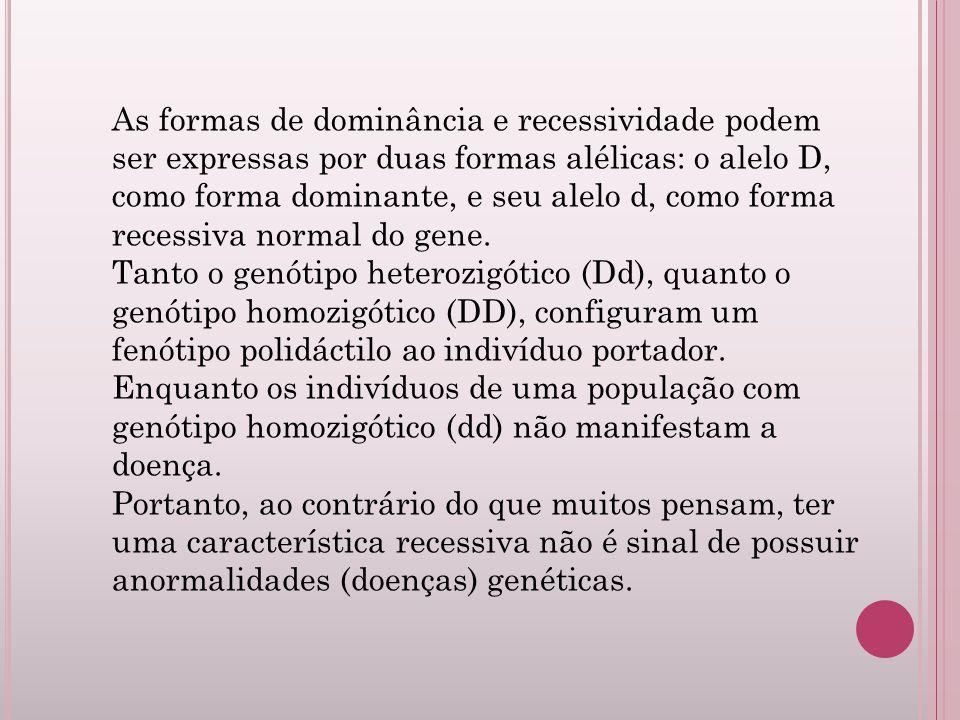 As formas de dominância e recessividade podem ser expressas por duas formas alélicas: o alelo D, como forma dominante, e seu alelo d, como forma recessiva normal do gene.