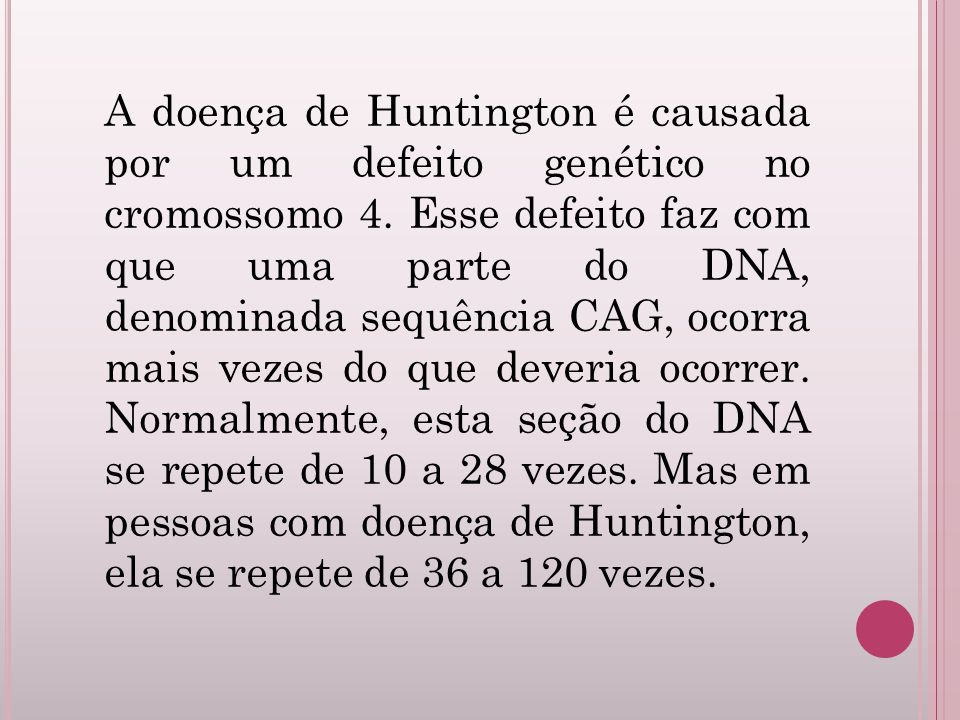 A doença de Huntington é causada por um defeito genético no cromossomo 4.