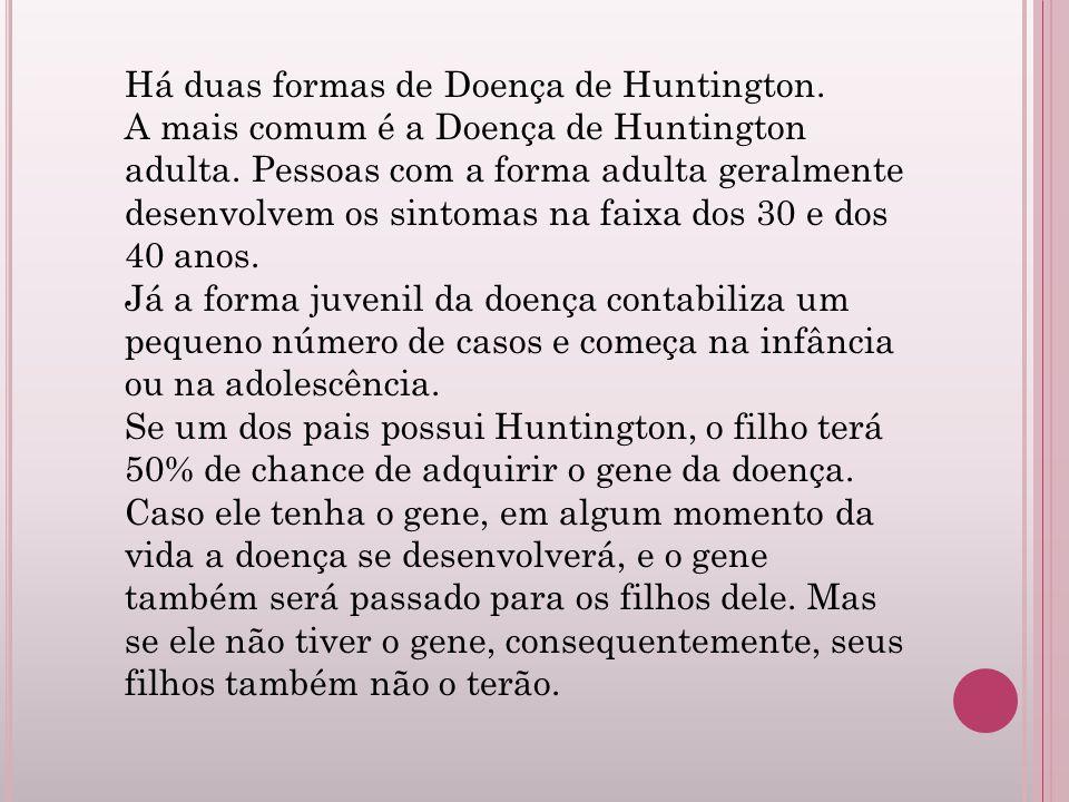 Há duas formas de Doença de Huntington.