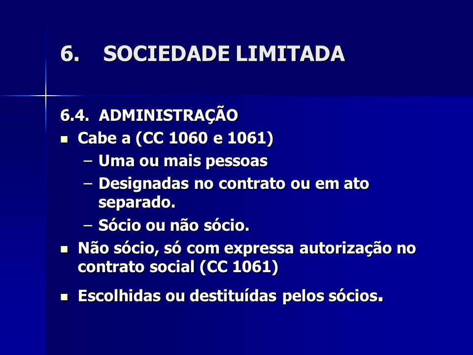 SOCIEDADE LIMITADA 6.4. ADMINISTRAÇÃO Cabe a (CC 1060 e 1061)