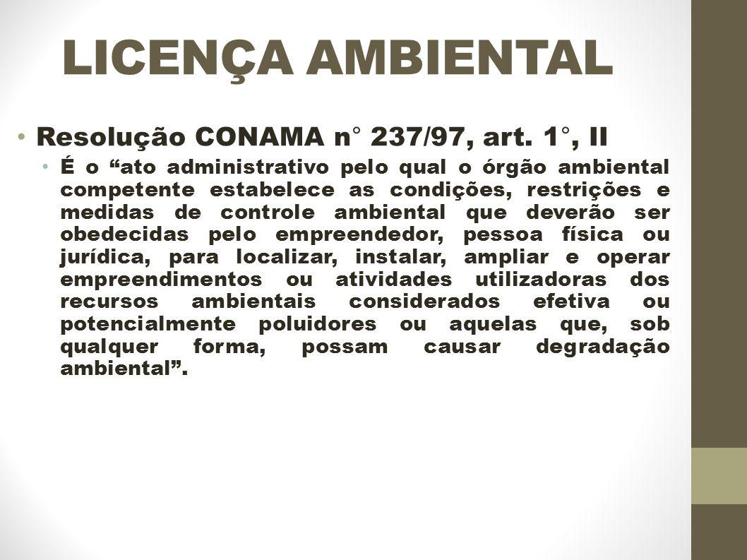 LICENÇA AMBIENTAL Resolução CONAMA n° 237/97, art. 1°, II