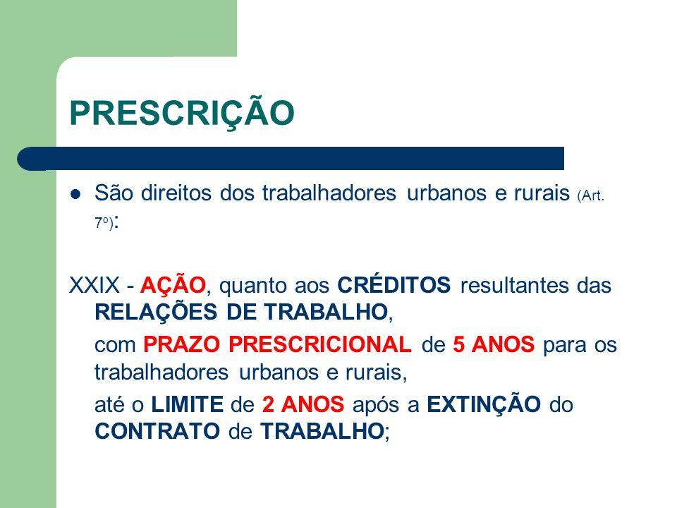 PRESCRIÇÃO São direitos dos trabalhadores urbanos e rurais (Art. 7º):
