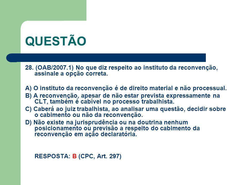 QUESTÃO 28. (OAB/2007.1) No que diz respeito ao instituto da reconvenção, assinale a opção correta.