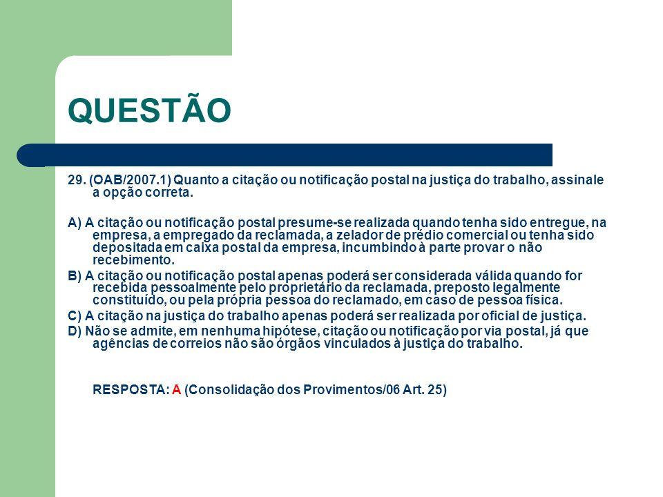 QUESTÃO 29. (OAB/2007.1) Quanto a citação ou notificação postal na justiça do trabalho, assinale a opção correta.