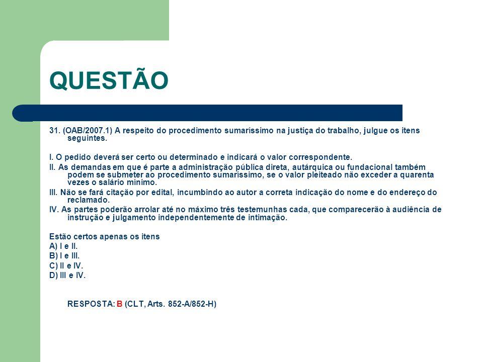 QUESTÃO 31. (OAB/2007.1) A respeito do procedimento sumaríssimo na justiça do trabalho, julgue os itens seguintes.