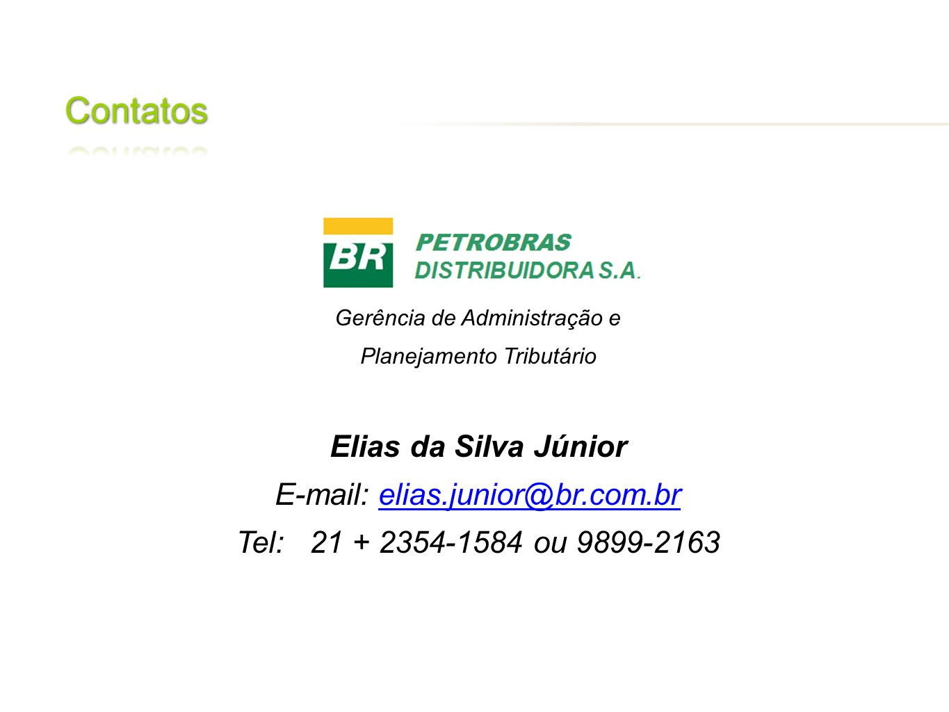 E-mail: elias.junior@br.com.br Tel: 21 + 2354-1584 ou 9899-2163