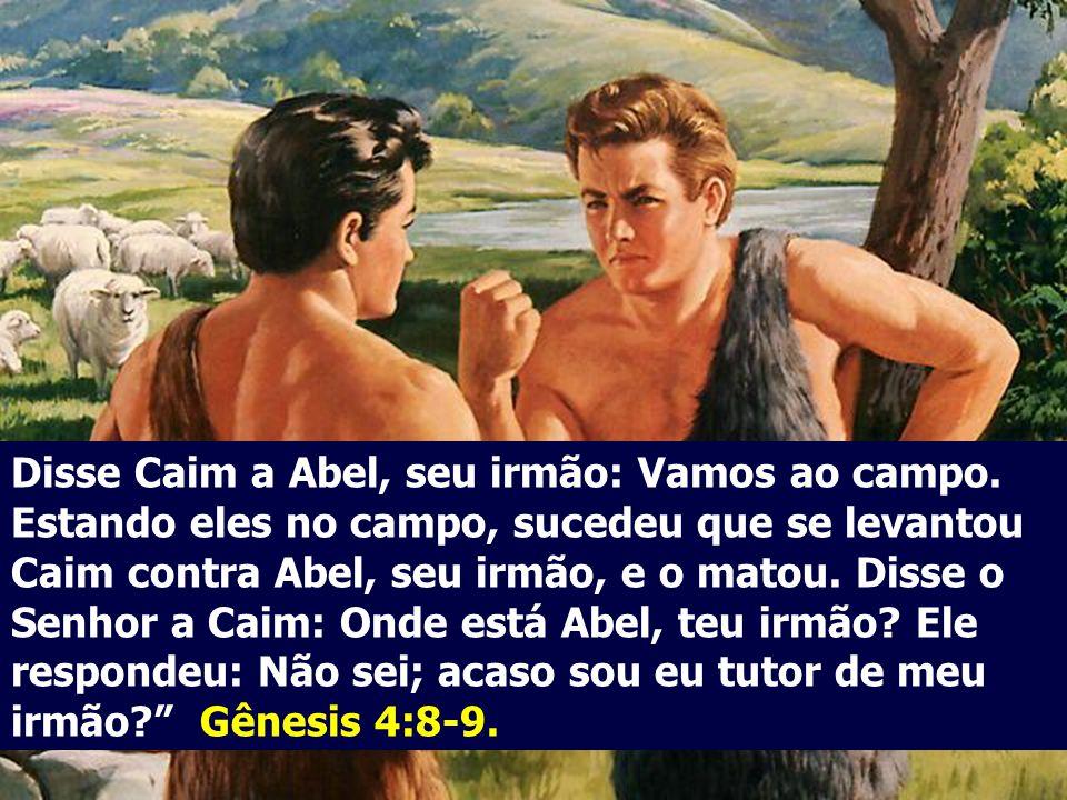 Disse Caim a Abel, seu irmão: Vamos ao campo
