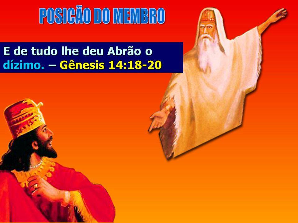 POSICÃO DO MEMBRO E de tudo lhe deu Abrão o dízimo. – Gênesis 14:18-20