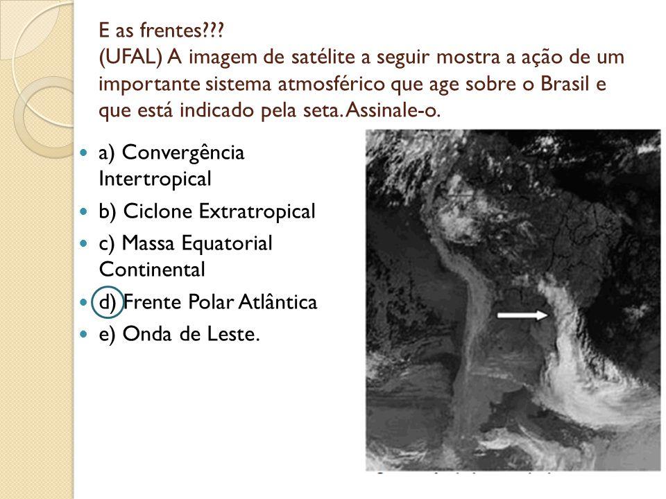 E as frentes (UFAL) A imagem de satélite a seguir mostra a ação de um importante sistema atmosférico que age sobre o Brasil e que está indicado pela seta. Assinale-o.