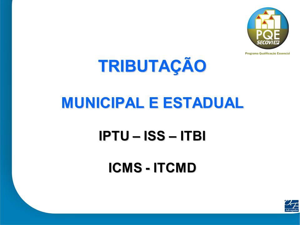 TRIBUTAÇÃO MUNICIPAL E ESTADUAL IPTU – ISS – ITBI ICMS - ITCMD