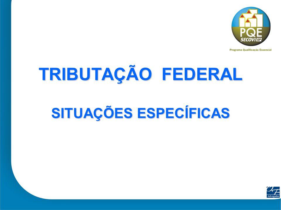 TRIBUTAÇÃO FEDERAL SITUAÇÕES ESPECÍFICAS