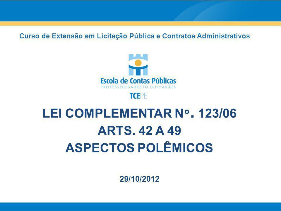 LEI COMPLEMENTAR N°. 123/06 ARTS. 42 A 49 ASPECTOS POLÊMICOS