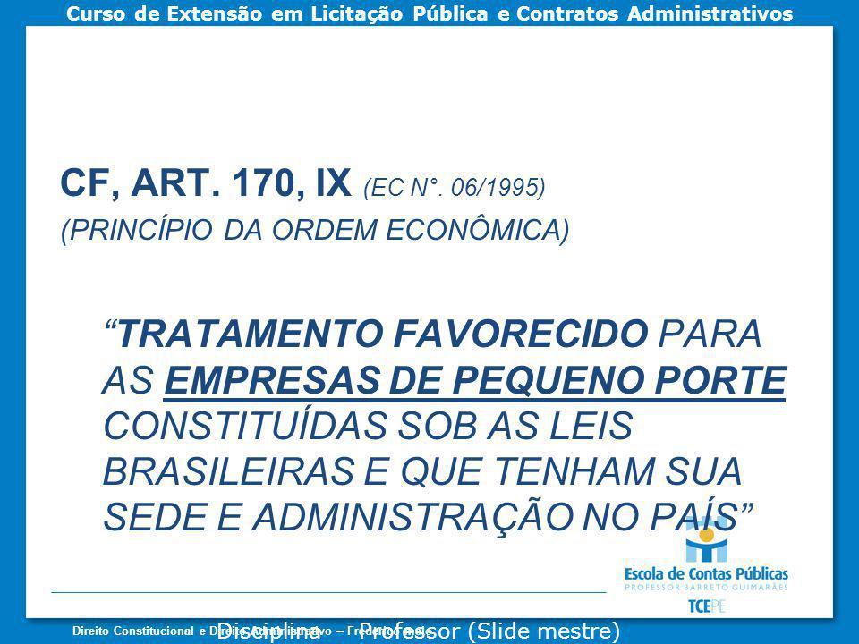 CF, ART. 170, IX (EC N°. 06/1995) (PRINCÍPIO DA ORDEM ECONÔMICA)