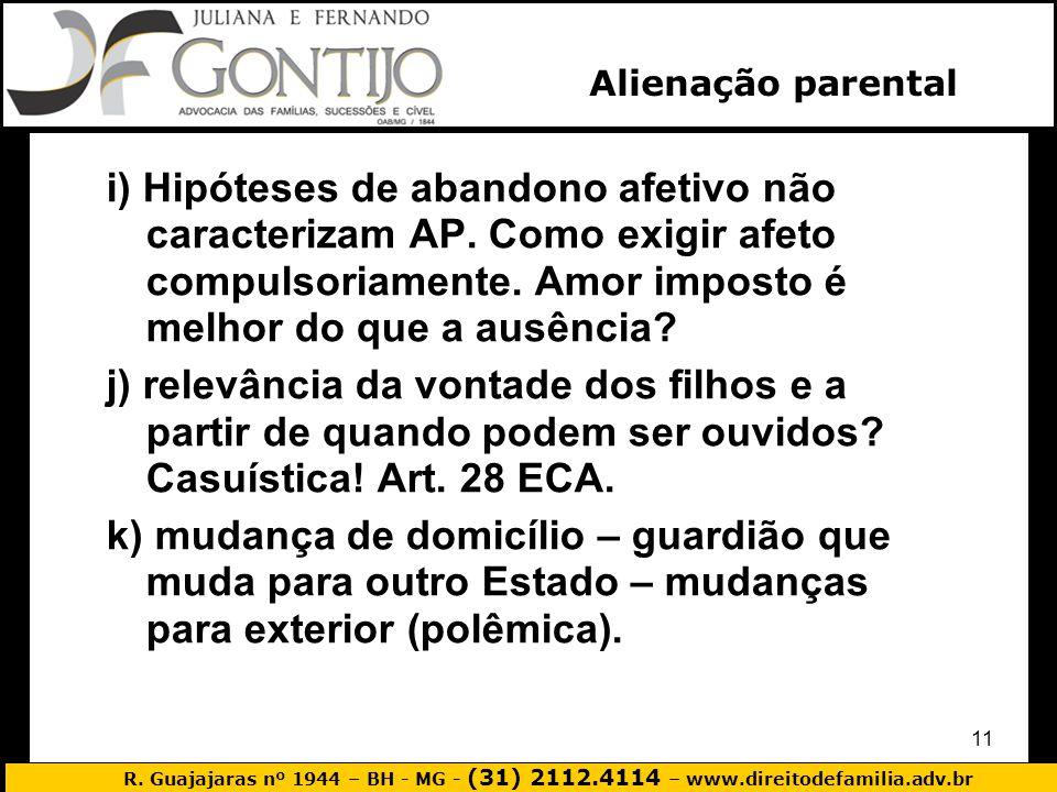 Alienação parental i) Hipóteses de abandono afetivo não caracterizam AP. Como exigir afeto compulsoriamente. Amor imposto é melhor do que a ausência