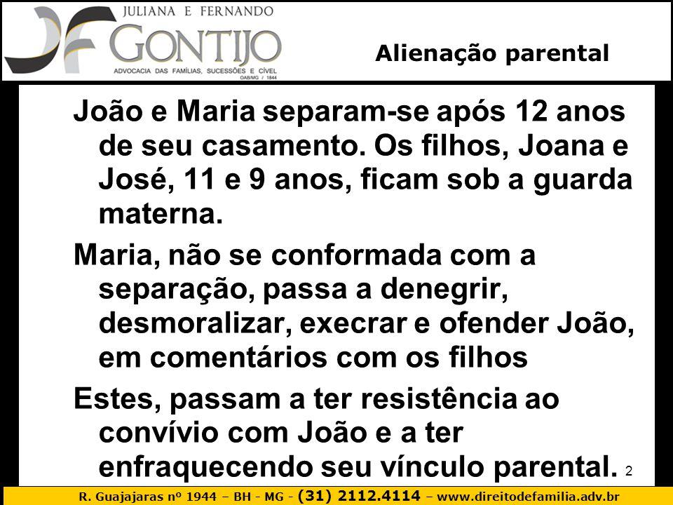 Alienação parental João e Maria separam-se após 12 anos de seu casamento. Os filhos, Joana e José, 11 e 9 anos, ficam sob a guarda materna.