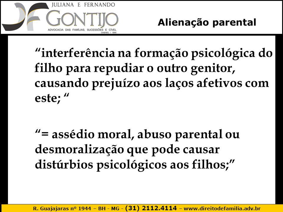 Alienação parental interferência na formação psicológica do filho para repudiar o outro genitor, causando prejuízo aos laços afetivos com este;
