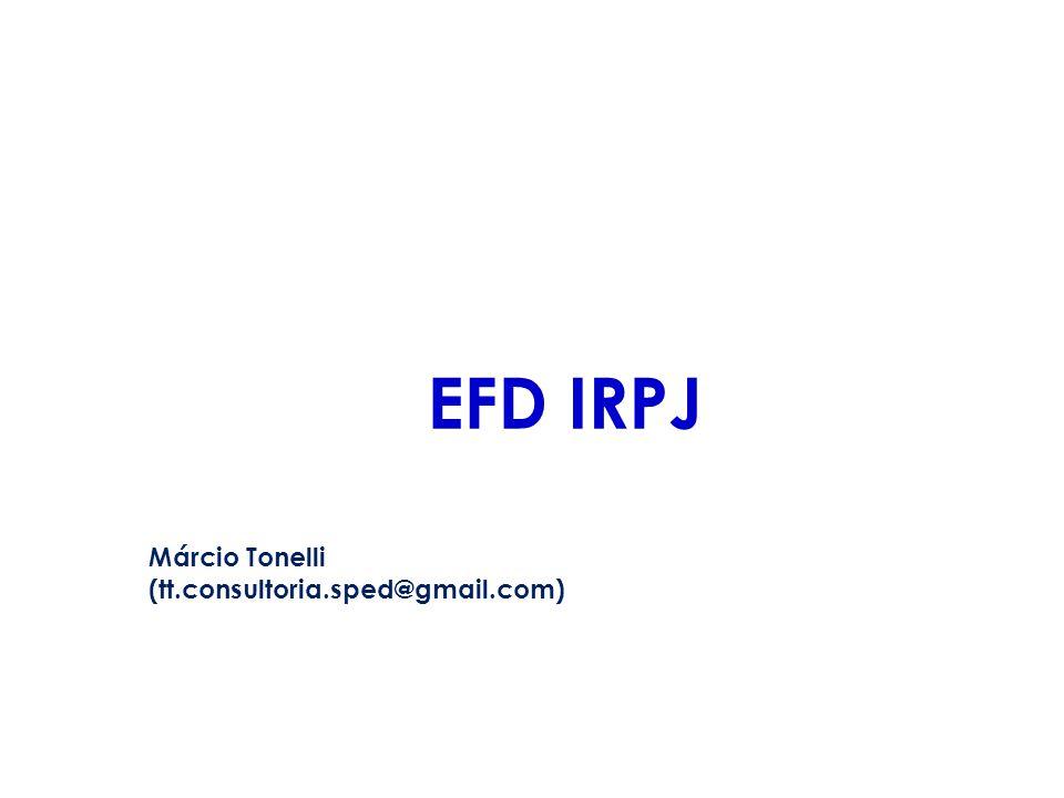 EFD IRPJ Márcio Tonelli (tt.consultoria.sped@gmail.com)