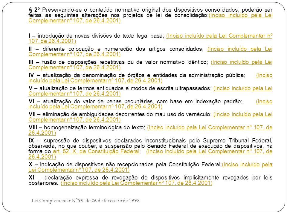 § 2º Preservando-se o conteúdo normativo original dos dispositivos consolidados, poderão ser feitas as seguintes alterações nos projetos de lei de consolidação:(Inciso incluído pela Lei Complementar nº 107, de 26.4.2001)