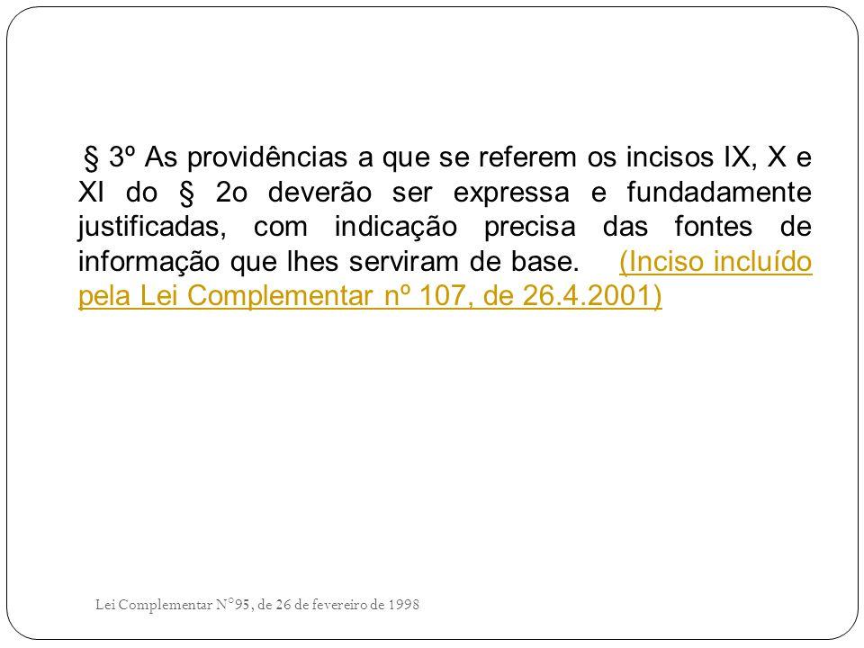 § 3º As providências a que se referem os incisos IX, X e XI do § 2o deverão ser expressa e fundadamente justificadas, com indicação precisa das fontes de informação que lhes serviram de base. (Inciso incluído pela Lei Complementar nº 107, de 26.4.2001)