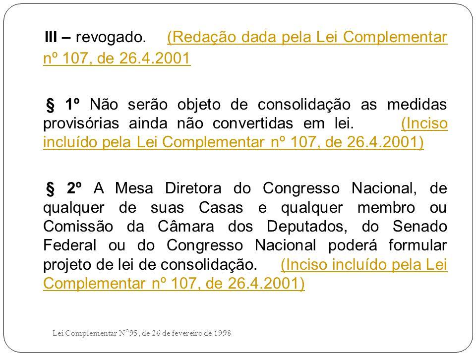 III – revogado. (Redação dada pela Lei Complementar nº 107, de 26. 4