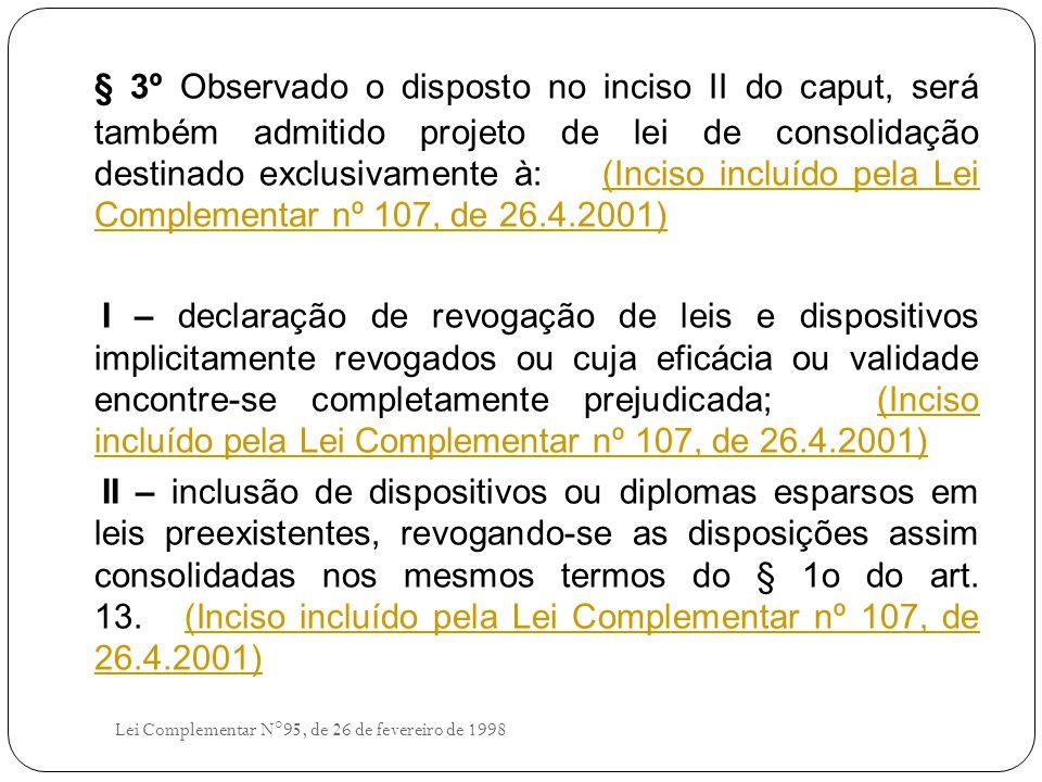§ 3º Observado o disposto no inciso II do caput, será também admitido projeto de lei de consolidação destinado exclusivamente à: (Inciso incluído pela Lei Complementar nº 107, de 26.4.2001)