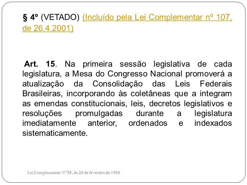 § 4º (VETADO) (Incluído pela Lei Complementar nº 107, de 26.4.2001)