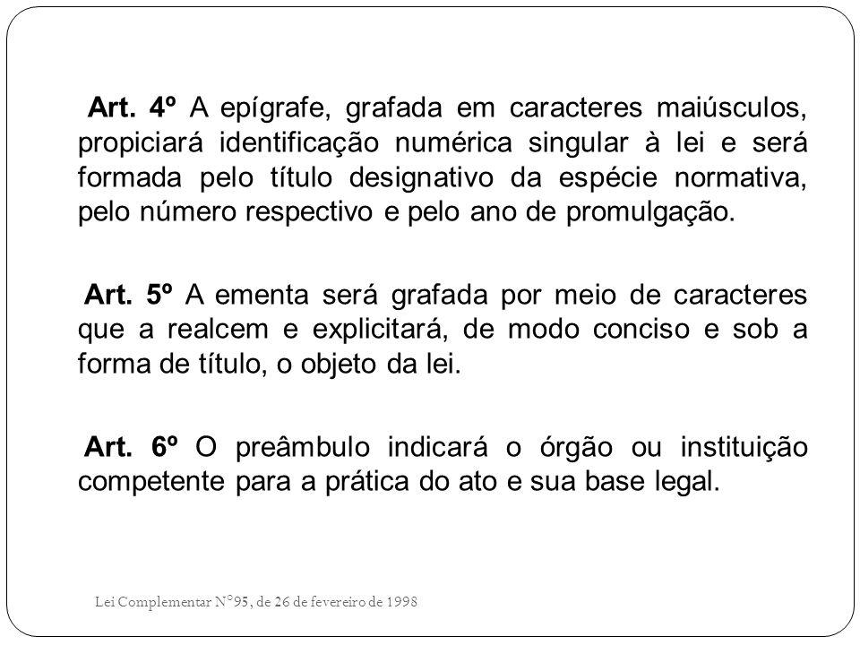 Art. 4º A epígrafe, grafada em caracteres maiúsculos, propiciará identificação numérica singular à lei e será formada pelo título designativo da espécie normativa, pelo número respectivo e pelo ano de promulgação.