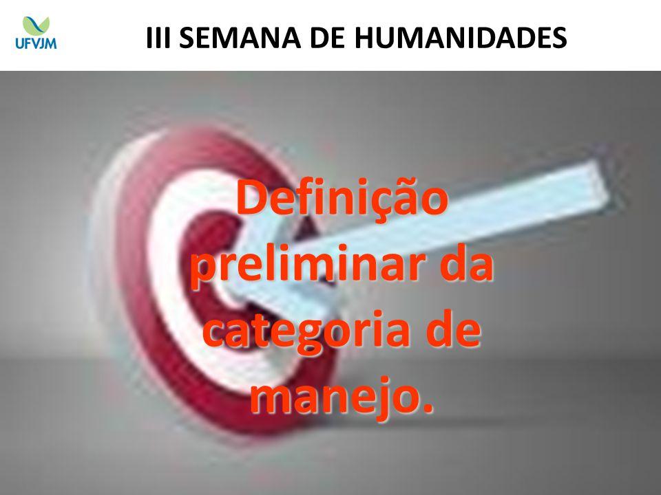 III SEMANA DE HUMANIDADES Definição preliminar da categoria de manejo.