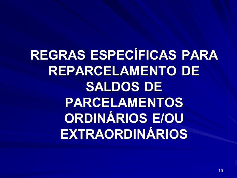 REGRAS ESPECÍFICAS PARA REPARCELAMENTO DE SALDOS DE PARCELAMENTOS ORDINÁRIOS E/OU EXTRAORDINÁRIOS
