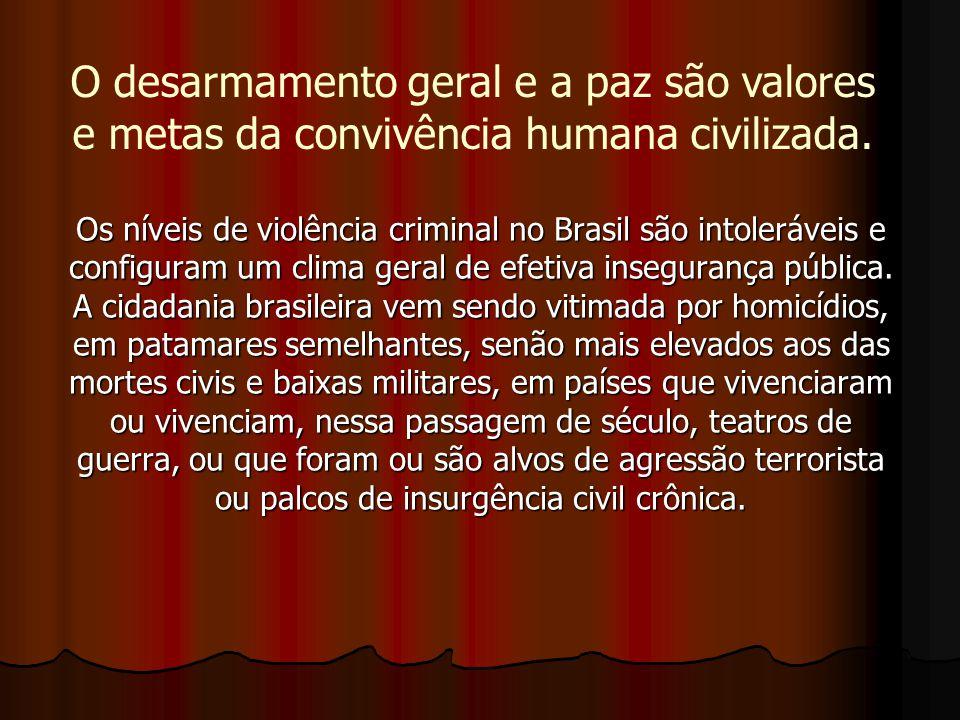 O desarmamento geral e a paz são valores e metas da convivência humana civilizada.