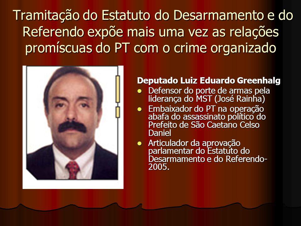 Tramitação do Estatuto do Desarmamento e do Referendo expõe mais uma vez as relações promíscuas do PT com o crime organizado