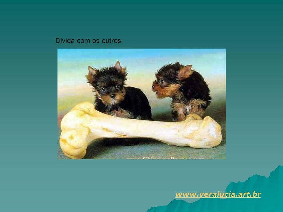 Divida com os outros www.veralucia.art.br.