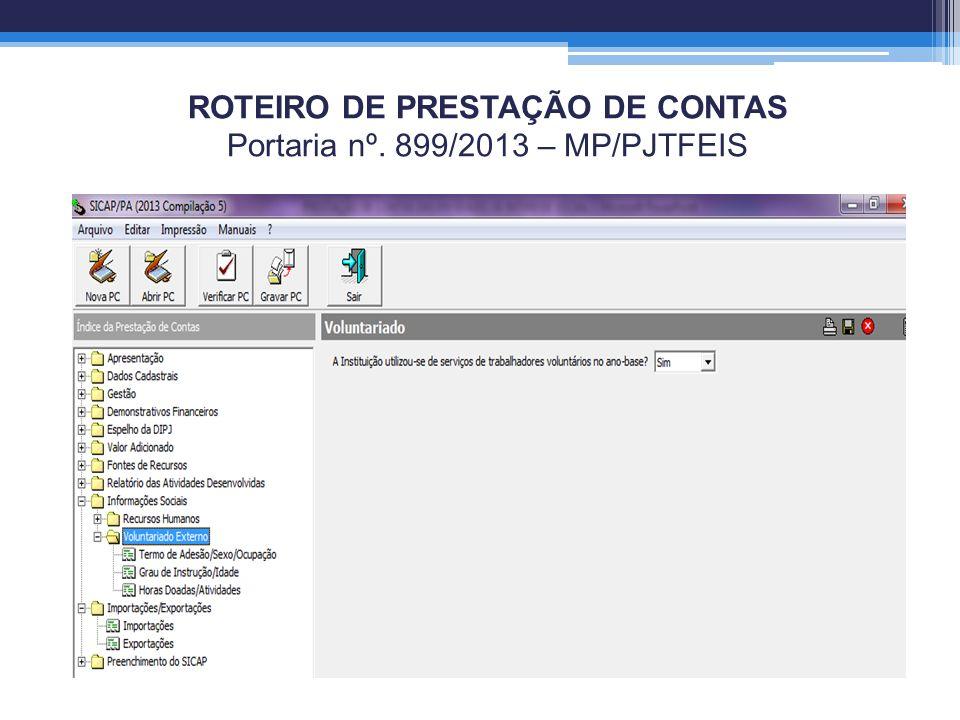 ROTEIRO DE PRESTAÇÃO DE CONTAS Portaria nº. 899/2013 – MP/PJTFEIS