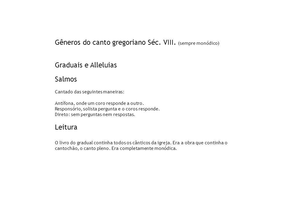 Gêneros do canto gregoriano Séc. VIII. (sempre monódico)
