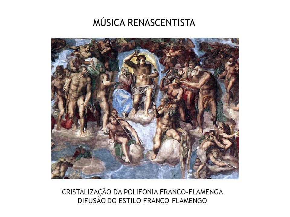 MÚSICA RENASCENTISTA CRISTALIZAÇÃO DA POLIFONIA FRANCO-FLAMENGA