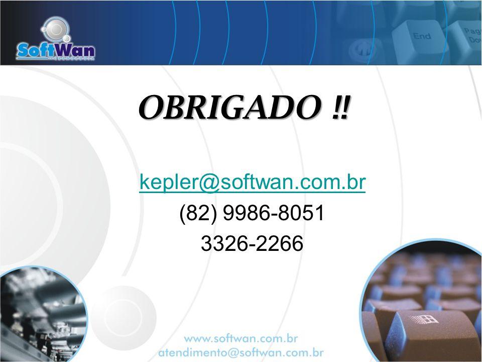 OBRIGADO !! kepler@softwan.com.br (82) 9986-8051 3326-2266