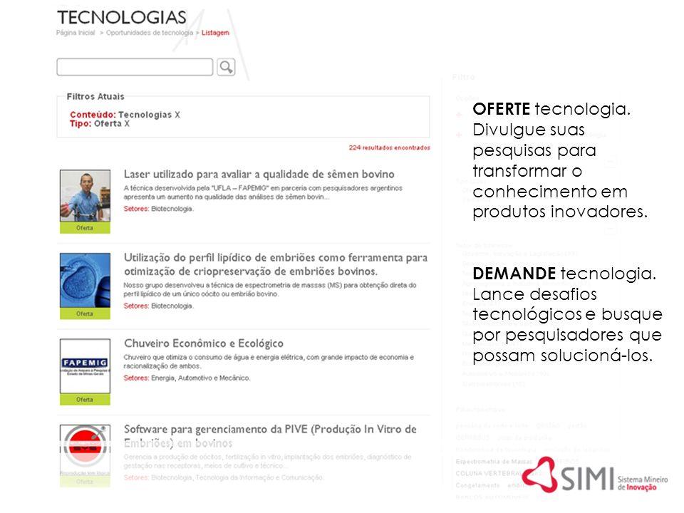 OFERTE tecnologia. Divulgue suas pesquisas para transformar o conhecimento em produtos inovadores. DEMANDE tecnologia.