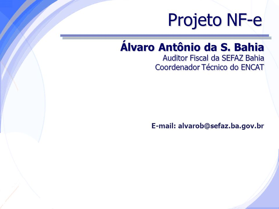 Projeto NF-e Álvaro Antônio da S. Bahia Auditor Fiscal da SEFAZ Bahia