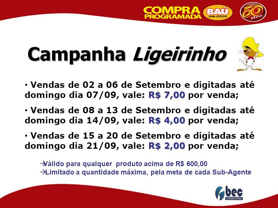 Campanha Ligeirinho Vendas de 02 a 06 de Setembro e digitadas até domingo dia 07/09, vale: R$ 7,00 por venda;