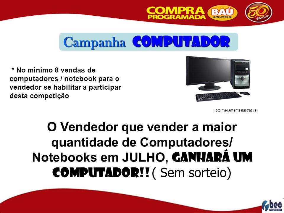 Campanha Computador * No mínimo 8 vendas de computadores / notebook para o vendedor se habilitar a participar desta competição.