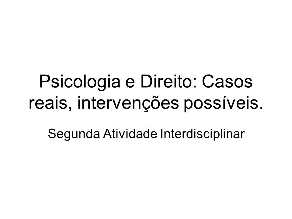 Psicologia e Direito: Casos reais, intervenções possíveis.