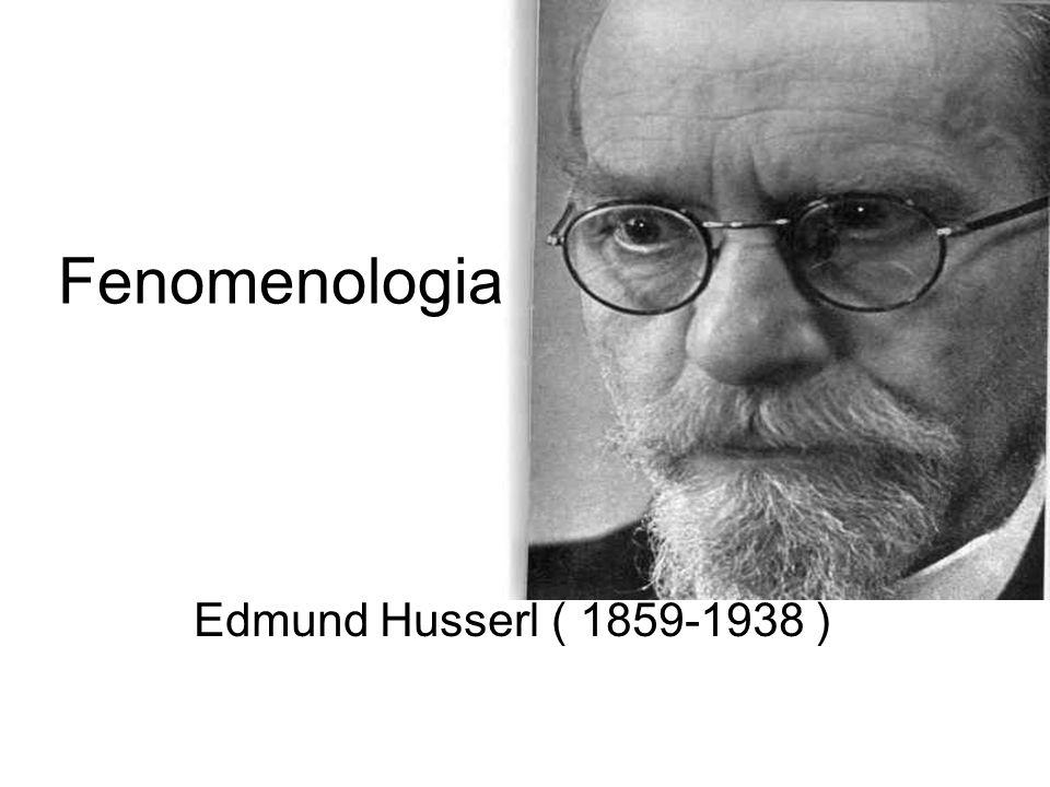Fenomenologia Edmund Husserl ( 1859-1938 )