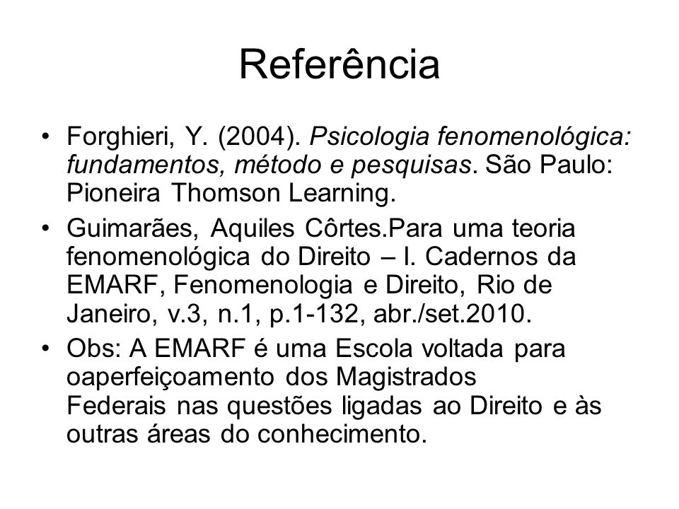 Referência Forghieri, Y. (2004). Psicologia fenomenológica: fundamentos, método e pesquisas. São Paulo: Pioneira Thomson Learning.